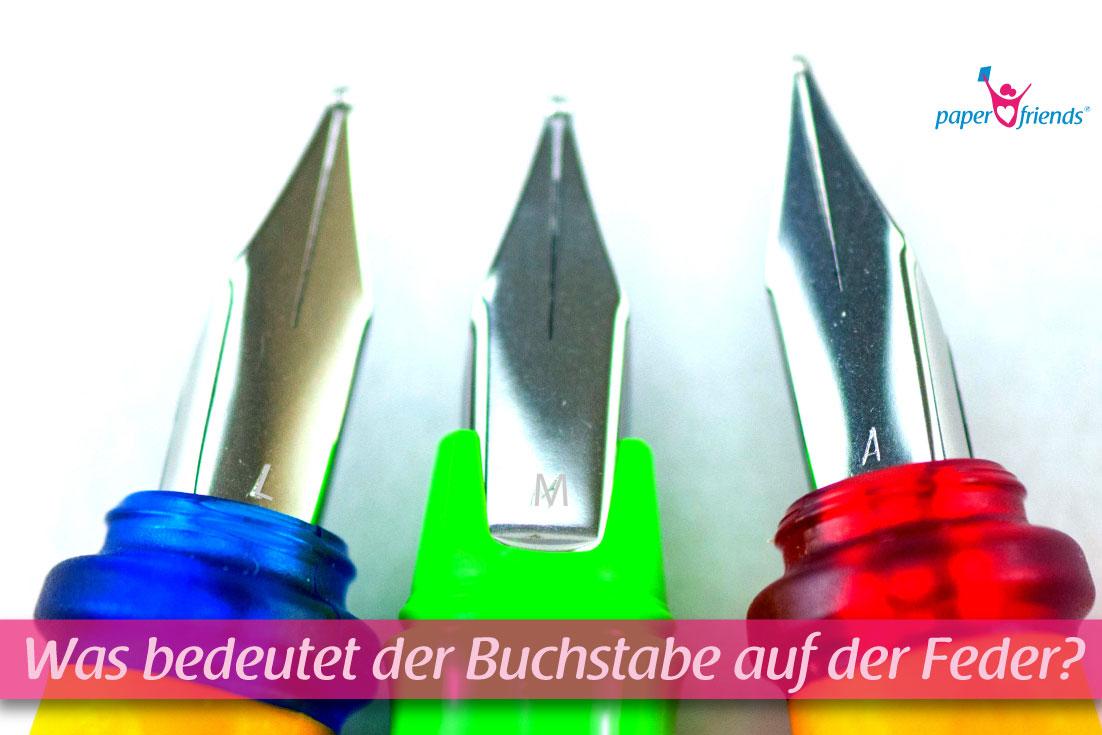 Was bedeutet der Buchstabe auf der Feder beim Füller